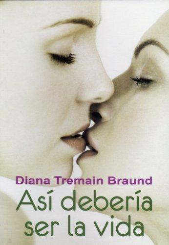 Libro lésbico Así debería ser la vida (The Way Life Should Be) de Diana Tremain Braund